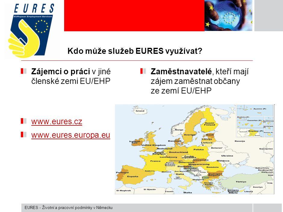 Možný postup při hledání pracovního místa Evropské služby zaměstnanosti EURES www.eures.cz (sekce VOLNÁ MÍSTA EURES), www.europa.eu./eureswww.eures.czwww.europa.eu./eures Německé úřady práce / Agentur für Arbeit www.arbeitsagentur.dewww.arbeitsagentur.de Tato burza práce je k dispozici v 6 jazykových mutacích: německy, anglicky, francouzsky, italsky, turecky, rusky EURES - Životní a pracovní podmínky v Německu