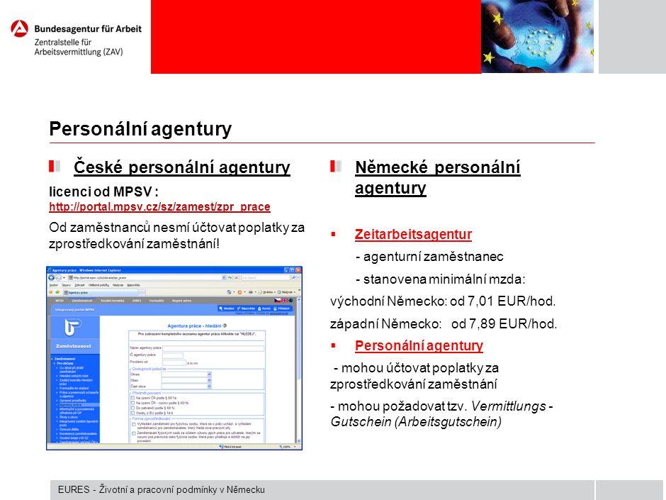 Personální agentury České personální agentury licenci od MPSV : http://portal.mpsv.cz/sz/zamest/zpr_prace http://portal.mpsv.cz/sz/zamest/zpr_prace Od