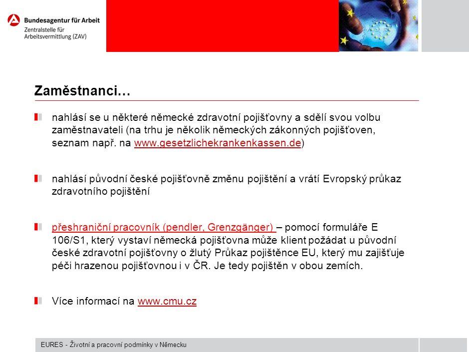 Zaměstnanci… nahlásí se u některé německé zdravotní pojišťovny a sdělí svou volbu zaměstnavateli (na trhu je několik německých zákonných pojišťoven, s