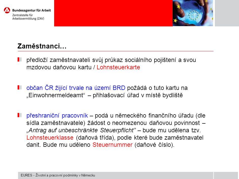 Zaměstnanci… předloží zaměstnavateli svůj průkaz sociálního pojištení a svou mzdovou daňovou kartu / Lohnsteuerkarte občan ČR žijící trvale na území B