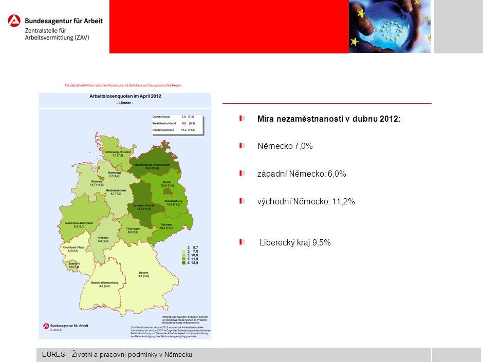 Míra nezaměstnanosti v dubnu 2012: Německo 7,0% západní Německo: 6,0% východní Německo: 11,2% Liberecký kraj 9,5% EURES - Životní a pracovní podmínky
