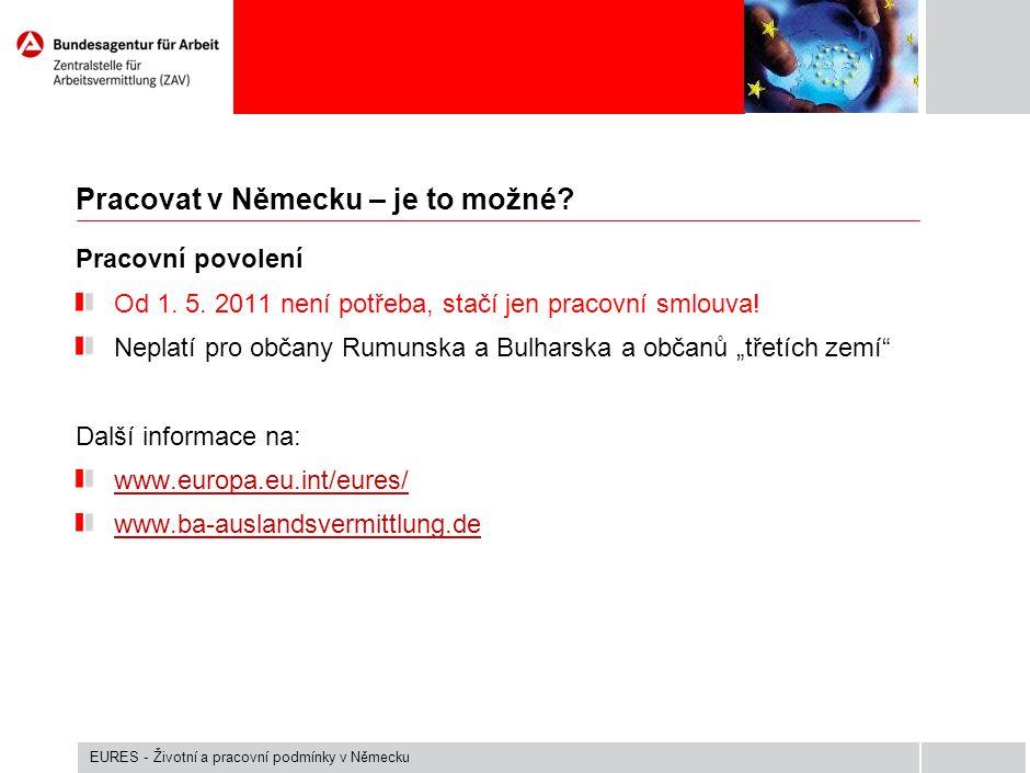 Pracovat v Německu – je to možné? Pracovní povolení Od 1. 5. 2011 není potřeba, stačí jen pracovní smlouva! Neplatí pro občany Rumunska a Bulharska a