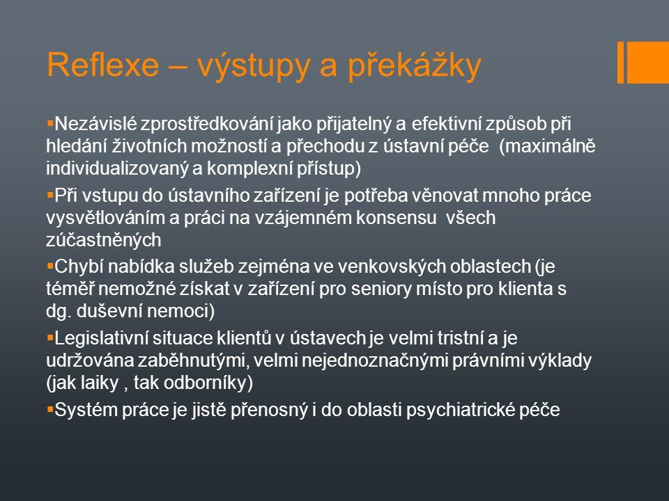 Reflexe – výstupy a překážky  Nezávislé zprostředkování jako přijatelný a efektivní způsob při hledání životních možností a přechodu z ústavní péče (