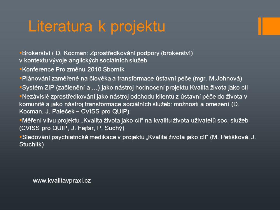 Literatura k projektu  Brokerství ( D. Kocman: Zprostředkování podpory (brokerství) v kontextu vývoje anglických sociálních služeb  Konference Pro z