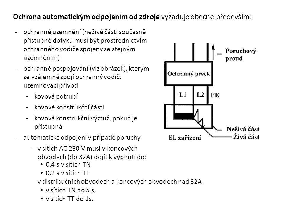 Ochrana automatickým odpojením od zdroje vyžaduje obecně především: -ochranné uzemnění (neživé části současně přístupné dotyku musí být prostřednictví