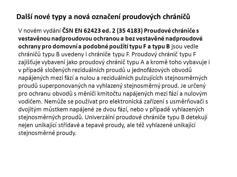 Další nové typy a nová označení proudových chráničů V novém vydání ČSN EN 62423 ed. 2 (35 4183) Proudové chrániče s vestavěnou nadproudovou ochranou a