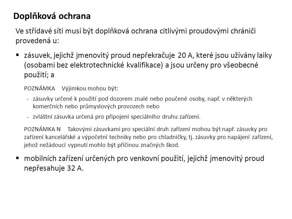 Doplňková ochrana Ve střídavé síti musí být doplňková ochrana citlivými proudovými chrániči provedená u:  zásuvek, jejichž jmenovitý proud nepřekraču