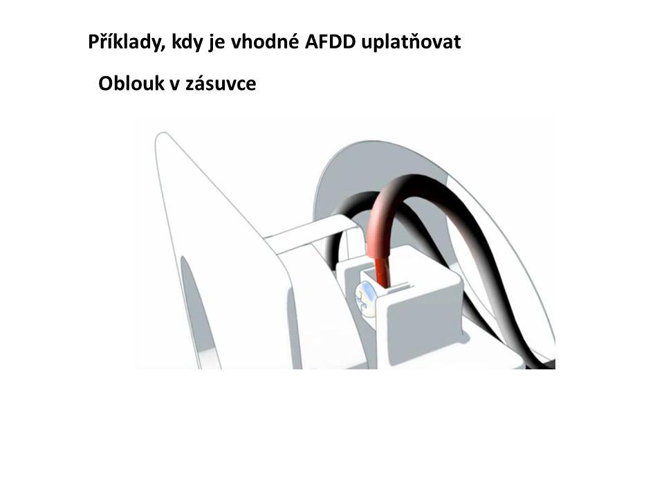Příklady, kdy je vhodné AFDD uplatňovat Oblouk v zásuvce