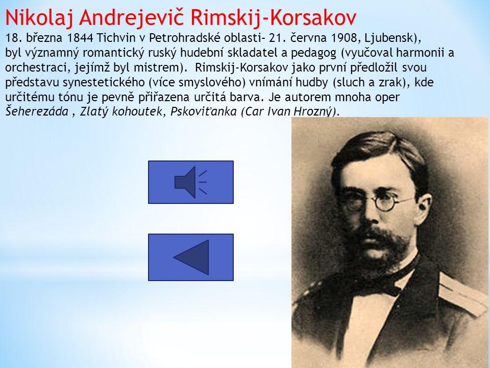 Nikolaj Andrejevič Rimskij-Korsakov 18.března 1844 Tichvin v Petrohradské oblasti– 21.