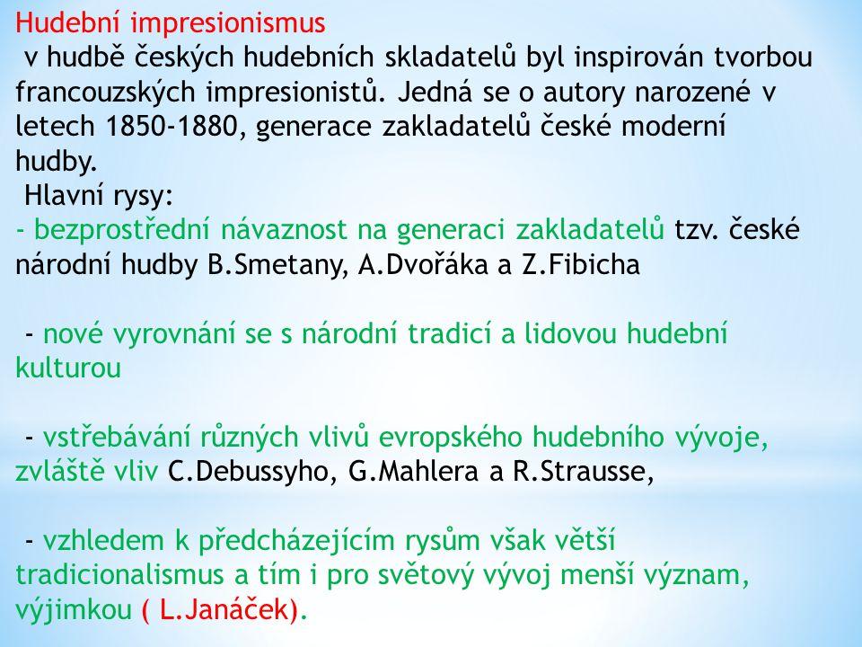 Hudební impresionismus v hudbě českých hudebních skladatelů byl inspirován tvorbou francouzských impresionistů.