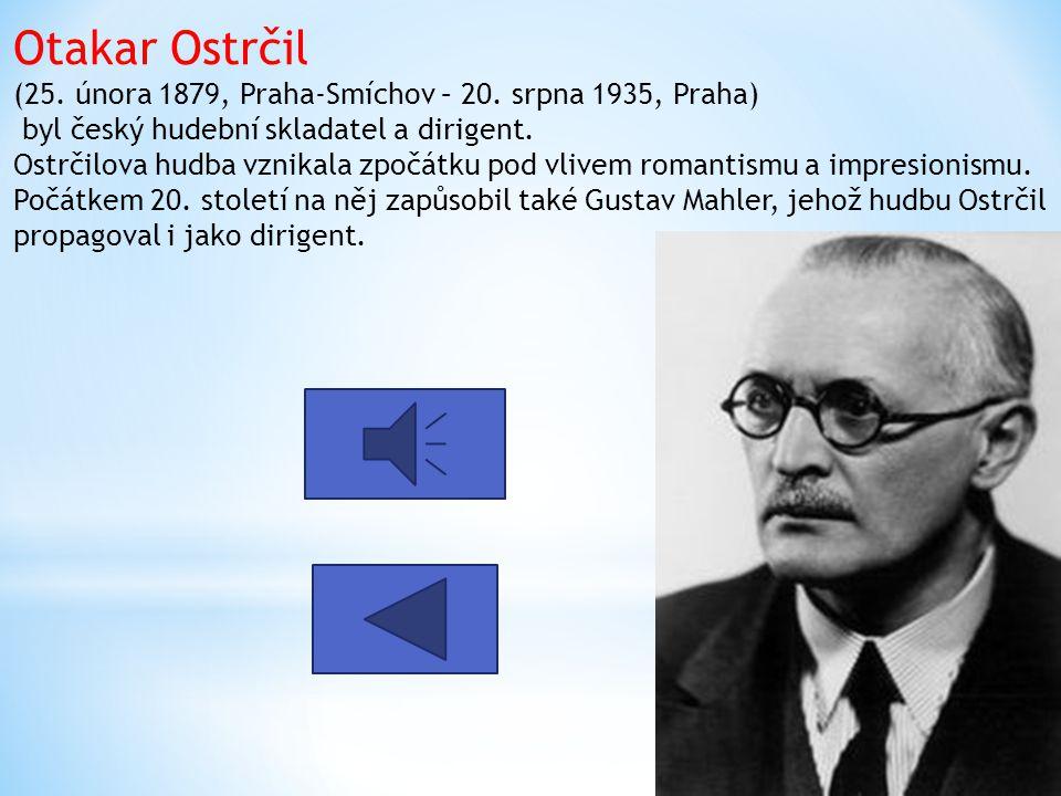 Otakar Ostrčil (25.února 1879, Praha-Smíchov – 20.