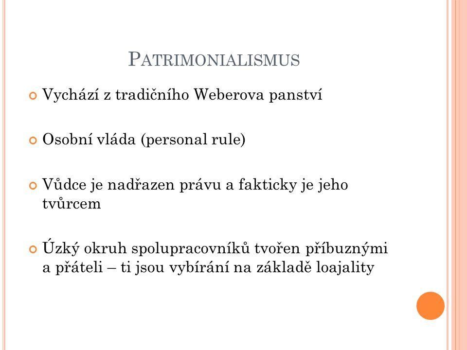 P ATRIMONIALISMUS Vychází z tradičního Weberova panství Osobní vláda (personal rule) Vůdce je nadřazen právu a fakticky je jeho tvůrcem Úzký okruh spo