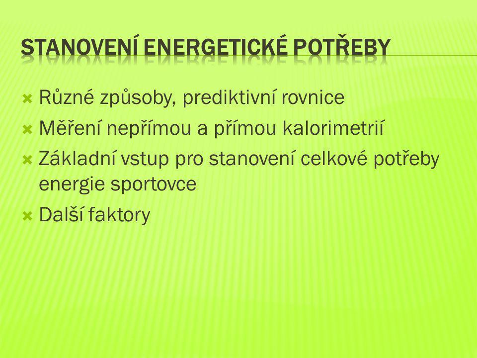  Různé způsoby, prediktivní rovnice  Měření nepřímou a přímou kalorimetrií  Základní vstup pro stanovení celkové potřeby energie sportovce  Další