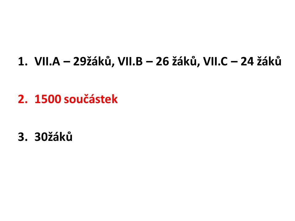 1.VII.A – 29žáků, VII.B – 26 žáků, VII.C – 24 žáků 2.1500 součástek 3.30žáků