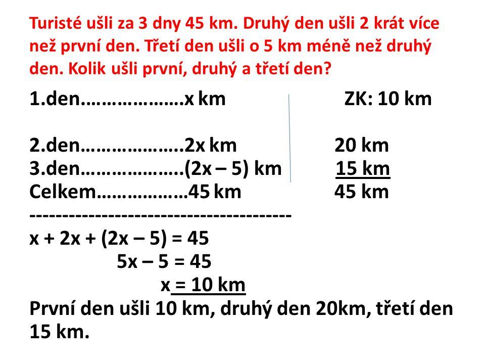 Turisté ušli za 3 dny 45 km. Druhý den ušli 2 krát více než první den. Třetí den ušli o 5 km méně než druhý den. Kolik ušli první, druhý a třetí den?