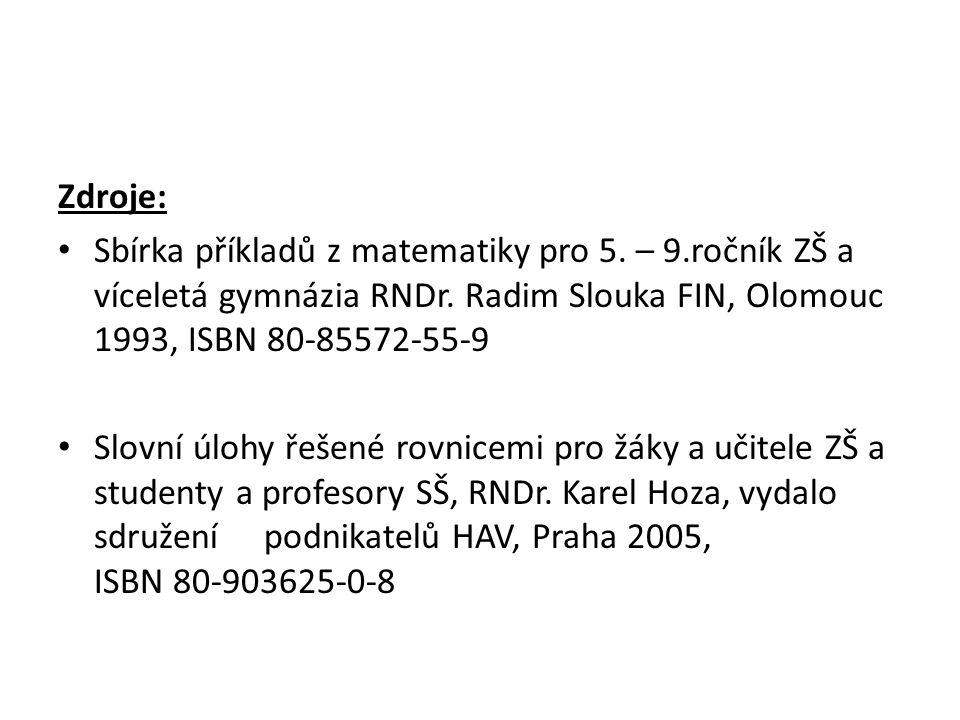 Zdroje: • Sbírka příkladů z matematiky pro 5. – 9.ročník ZŠ a víceletá gymnázia RNDr. Radim Slouka FIN, Olomouc 1993, ISBN 80-85572-55-9 • Slovní úloh