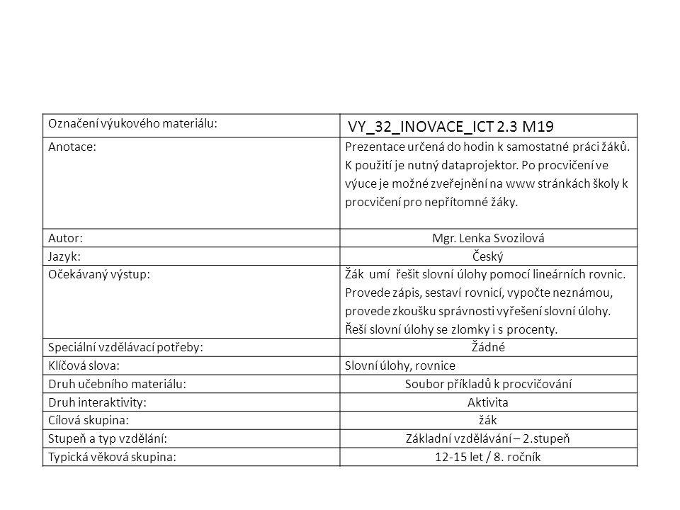 Označení výukového materiálu: VY_32_INOVACE_ICT 2.3 M19 Anotace: Prezentace určená do hodin k samostatné práci žáků. K použití je nutný dataprojektor.