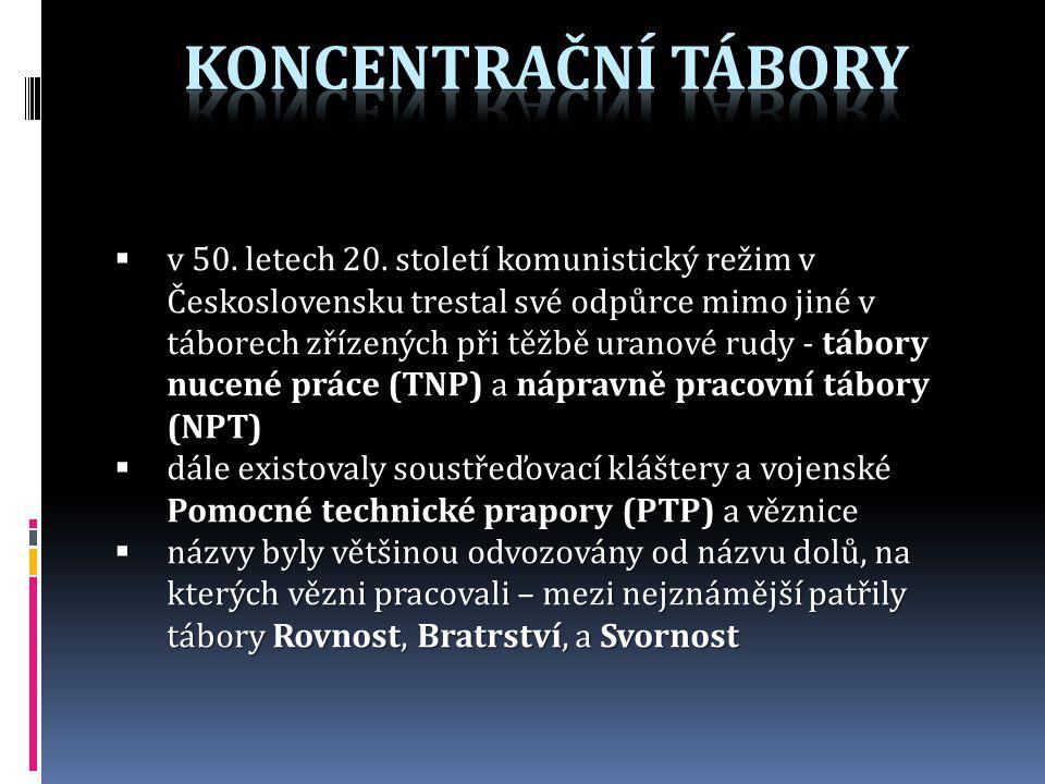  Československé vězeňství bylo specifické založením uranových pracovních táborů, které se nacházely na Slavkovsku a Příbramsku, nejznámějším táborem se stal Jáchymov  podmínky byly velmi kruté, vězni byli vystaveni nebezpečnému záření, práce byla těžká a hrozilo při ní nebezpečí úrazu, také stravování bylo nedostačující  vězni měli vysoké pracovní normy, za jejich nesplnění následovala trestní snížená dávka jídla, život jim také komplikovaly tvrdé přírodní podmínky – v zimě klesala teplota hluboko pod bod mrazu