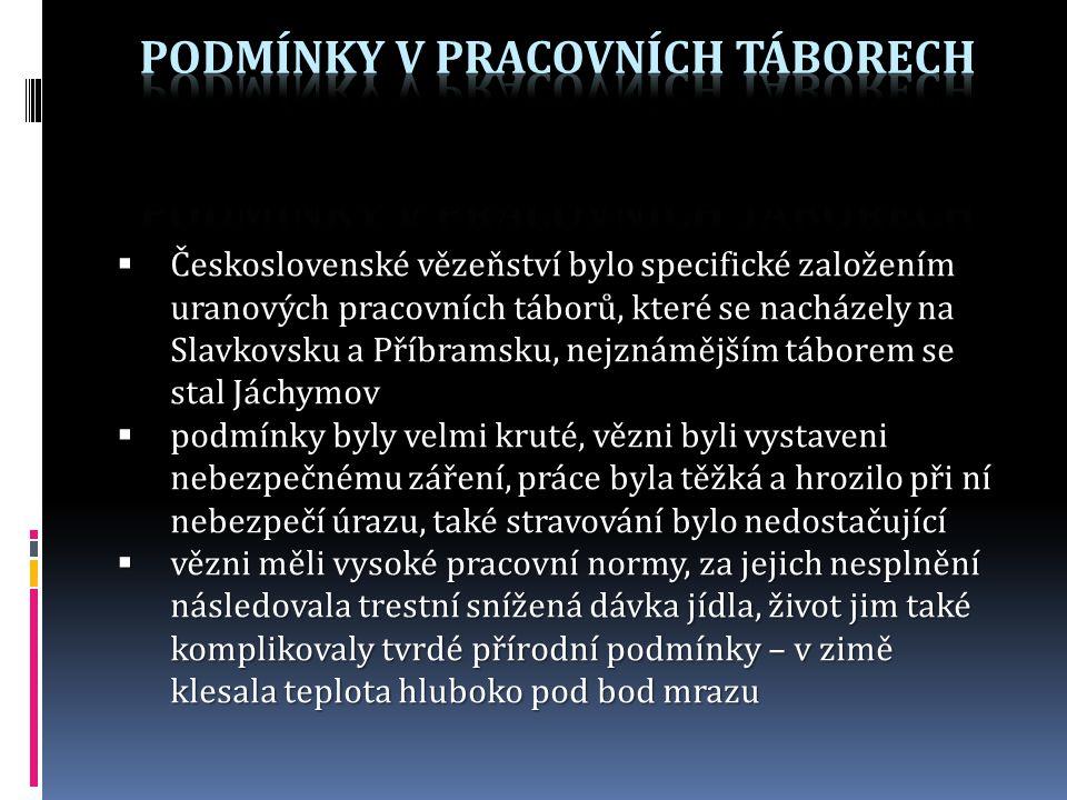  Československé vězeňství bylo specifické založením uranových pracovních táborů, které se nacházely na Slavkovsku a Příbramsku, nejznámějším táborem