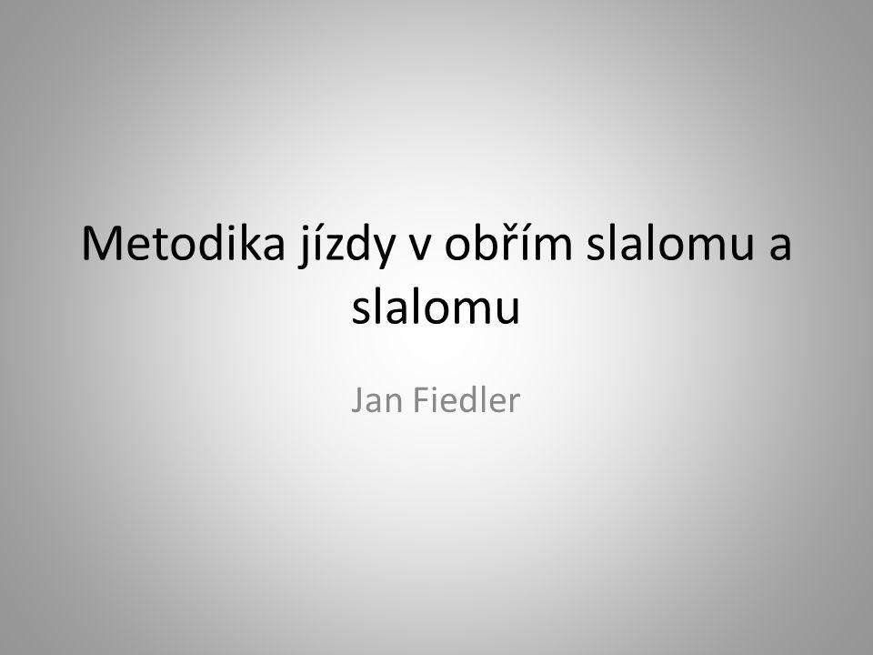 Metodika jízdy v obřím slalomu a slalomu Jan Fiedler