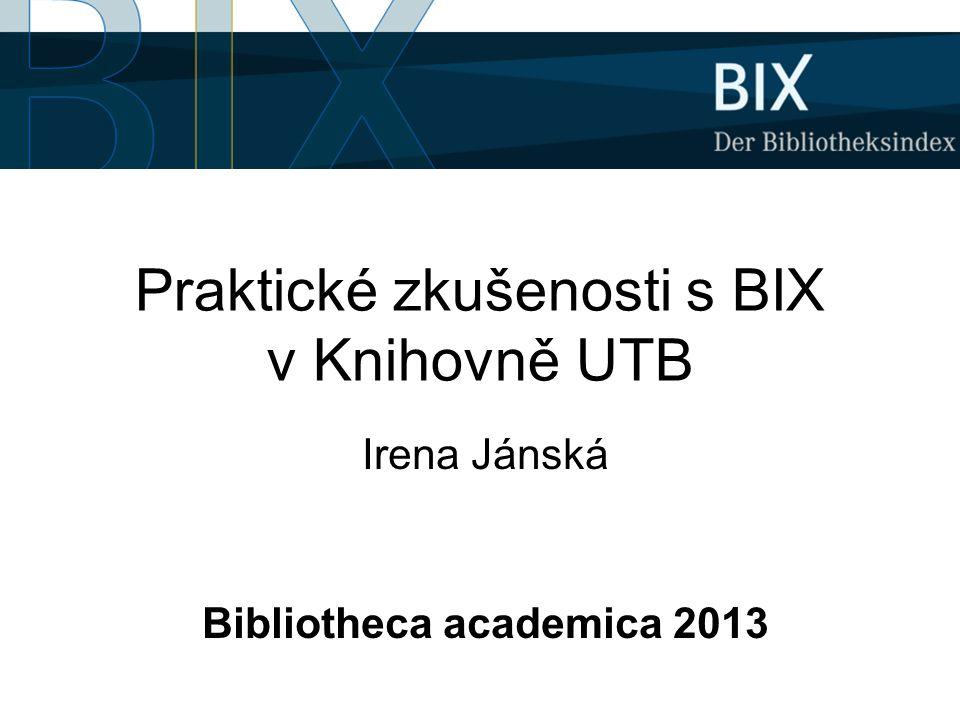 Praktické zkušenosti s BIX v Knihovně UTB Irena Jánská Bibliotheca academica 2013