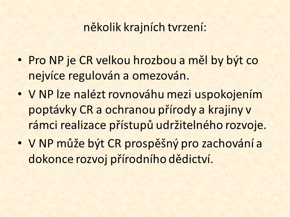 několik krajních tvrzení: • Pro NP je CR velkou hrozbou a měl by být co nejvíce regulován a omezován.