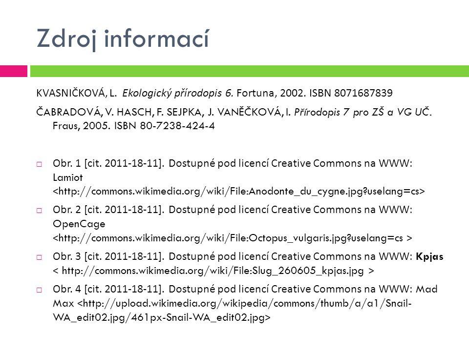 Zdroj informací KVASNIČKOVÁ, L. Ekologický přírodopis 6. Fortuna, 2002. ISBN 8071687839 ČABRADOVÁ, V. HASCH, F. SEJPKA, J. VANĚČKOVÁ, I. Přírodopis 7