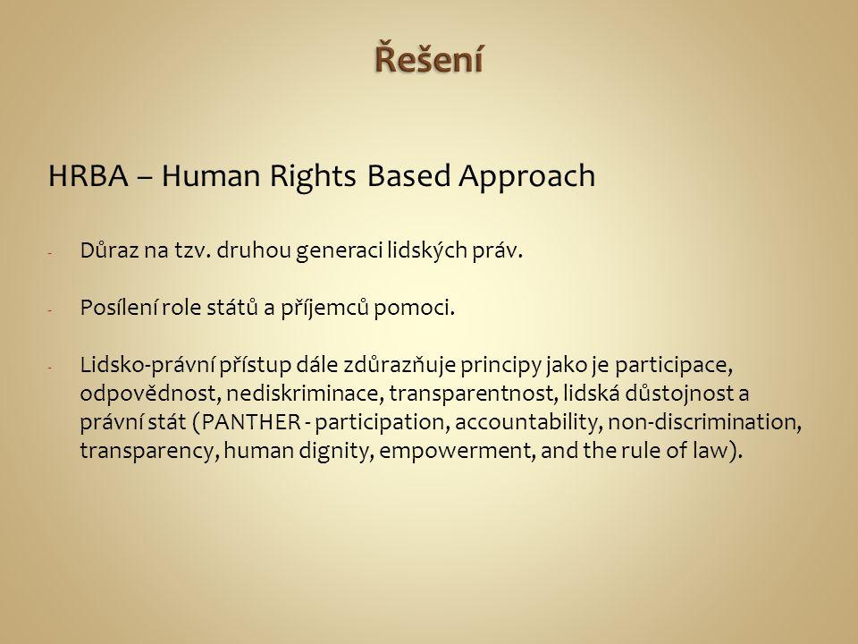 HRBA – Human Rights Based Approach - Důraz na tzv. druhou generaci lidských práv. - Posílení role států a příjemců pomoci. - Lidsko-právní přístup dál