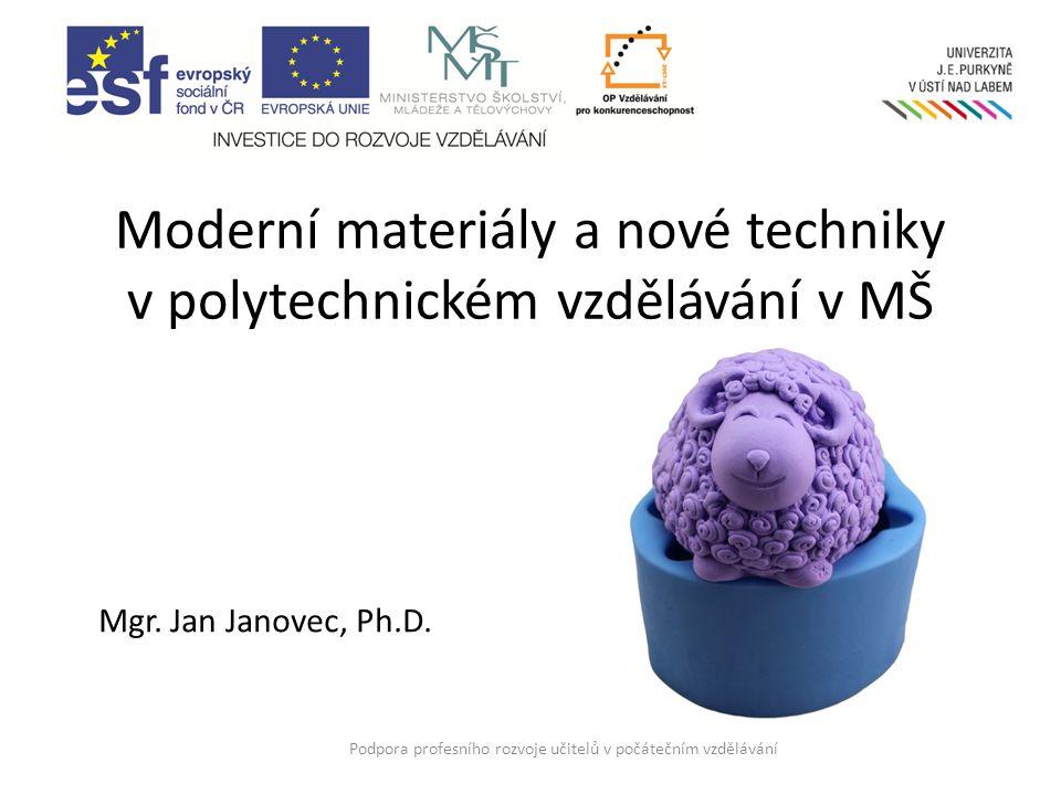 Moderní materiály a nové techniky v polytechnickém vzdělávání v MŠ Podpora profesního rozvoje učitelů v počátečním vzdělávání Mgr.