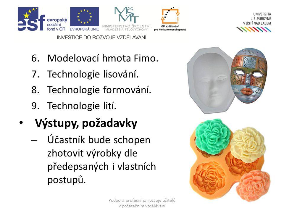 6.Modelovací hmota Fimo.7.Technologie lisování. 8.Technologie formování.