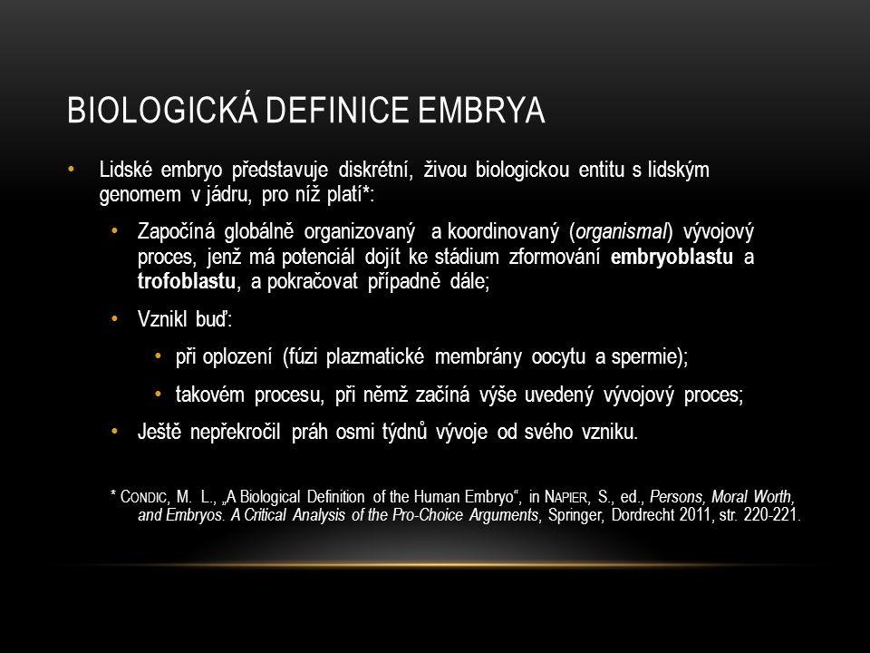 BIOLOGICKÁ DEFINICE EMBRYA • Lidské embryo představuje diskrétní, živou biologickou entitu s lidským genomem v jádru, pro níž platí*: • Započíná globá