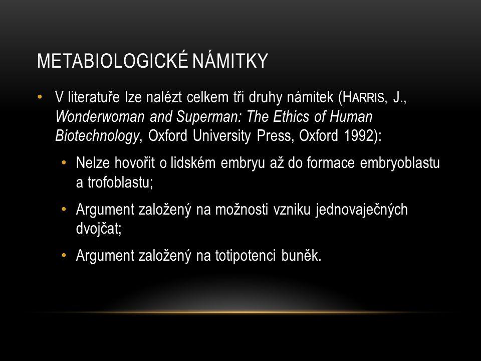 METABIOLOGICKÉ NÁMITKY • V literatuře lze nalézt celkem tři druhy námitek (H ARRIS, J., Wonderwoman and Superman: The Ethics of Human Biotechnology, O
