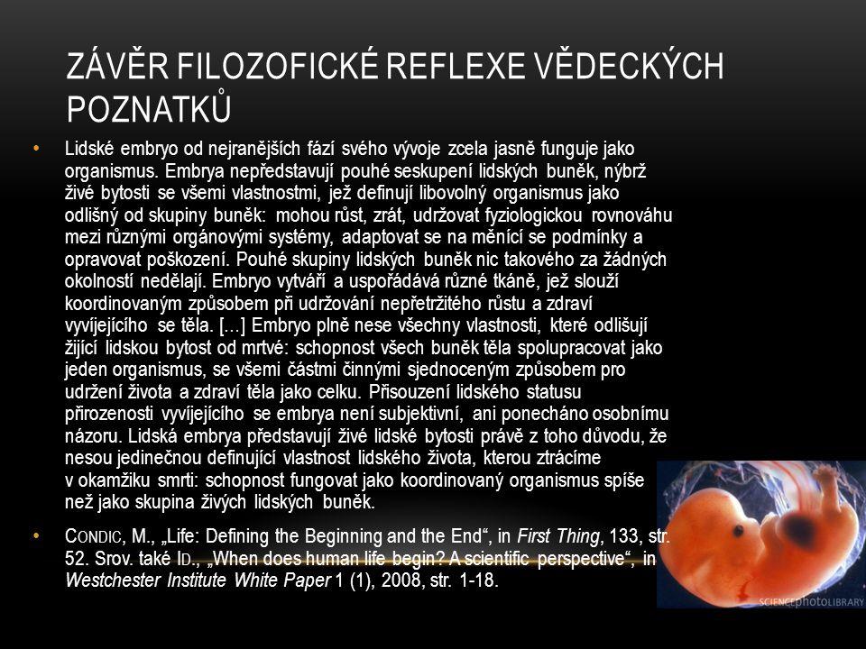 ZÁVĚR FILOZOFICKÉ REFLEXE VĚDECKÝCH POZNATKŮ • Lidské embryo od nejranějších fází svého vývoje zcela jasně funguje jako organismus. Embrya nepředstavu