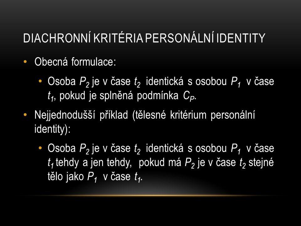 • Obecná formulace: • Osoba P 2 je v čase t 2 identická s osobou P 1 v čase t 1, pokud je splněná podmínka C P. • Nejjednodušší příklad (tělesné krité