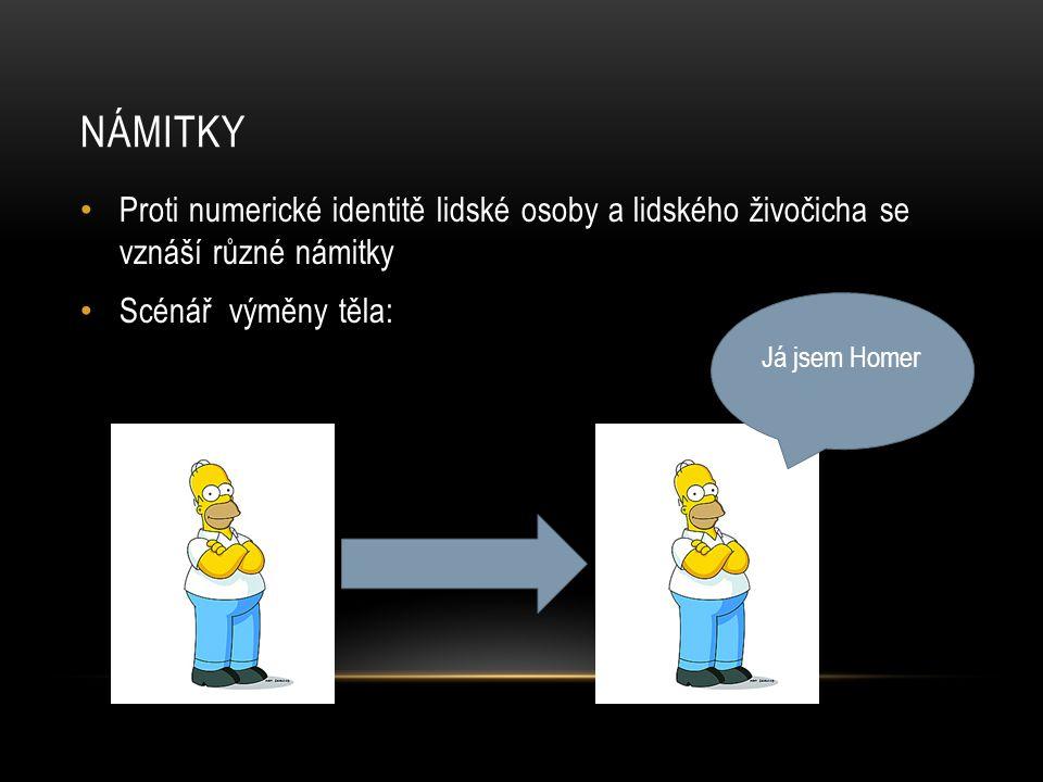 NÁMITKY • Proti numerické identitě lidské osoby a lidského živočicha se vznáší různé námitky • Scénář výměny těla: Já jsem Homer