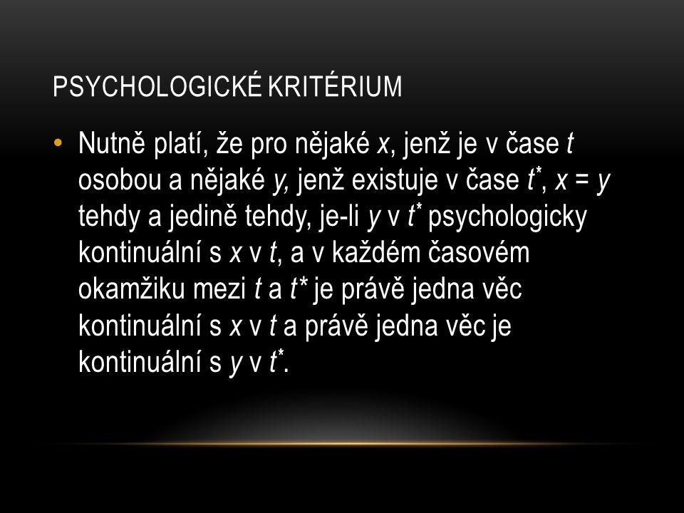 PSYCHOLOGICKÉ KRITÉRIUM • Nutně platí, že pro nějaké x, jenž je v čase t osobou a nějaké y, jenž existuje v čase t *, x = y tehdy a jedině tehdy, je-l