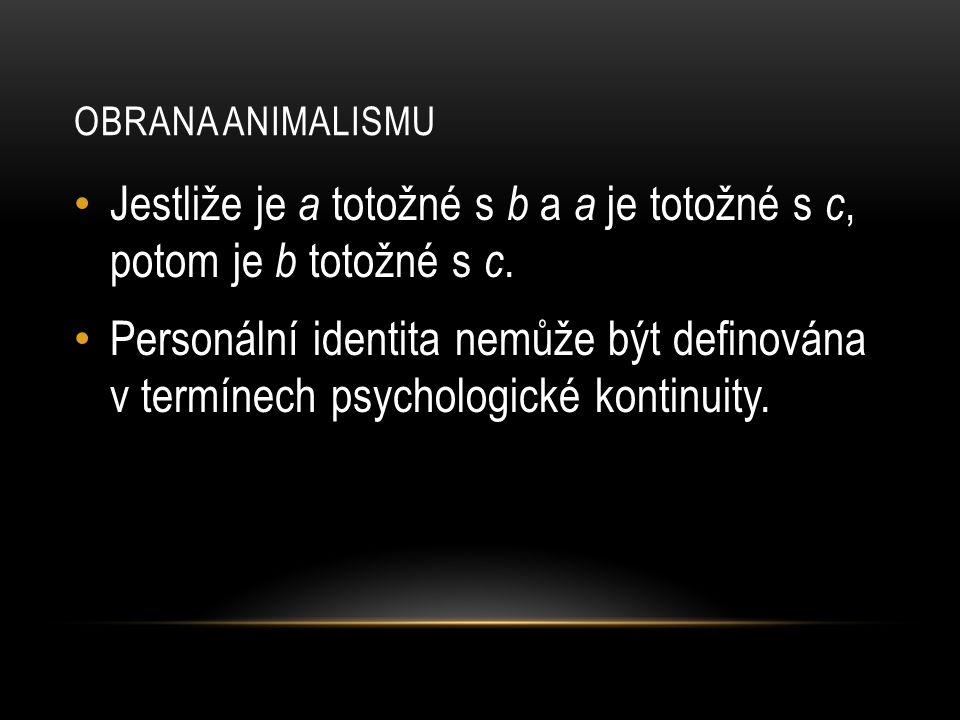 • Jestliže je a totožné s b a a je totožné s c, potom je b totožné s c. • Personální identita nemůže být definována v termínech psychologické kontinui