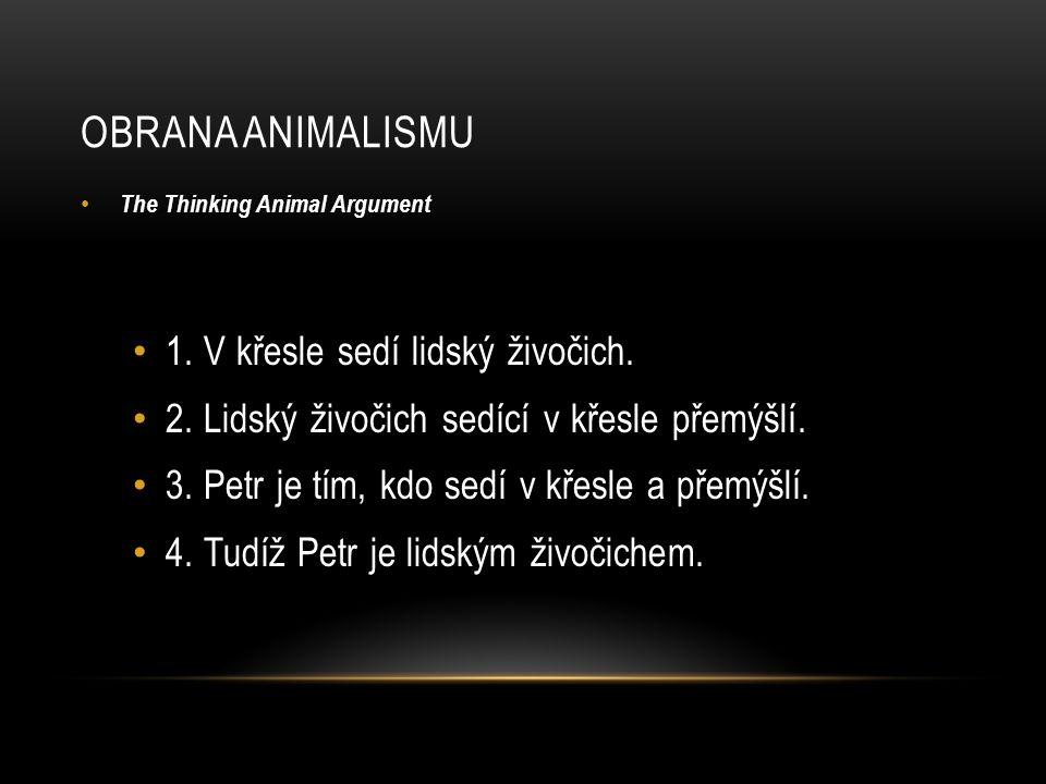 OBRANA ANIMALISMU • The Thinking Animal Argument • 1. V křesle sedí lidský živočich. • 2. Lidský živočich sedící v křesle přemýšlí. • 3. Petr je tím,