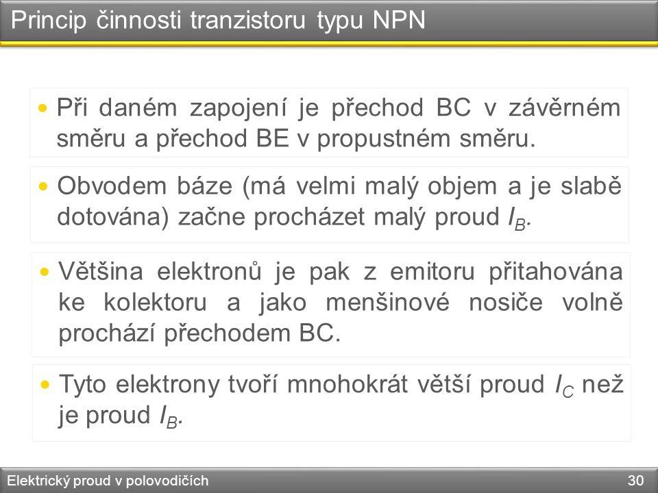 Princip činnosti tranzistoru typu NPN Elektrický proud v polovodičích 30  Při daném zapojení je přechod BC v závěrném směru a přechod BE v propustném směru.