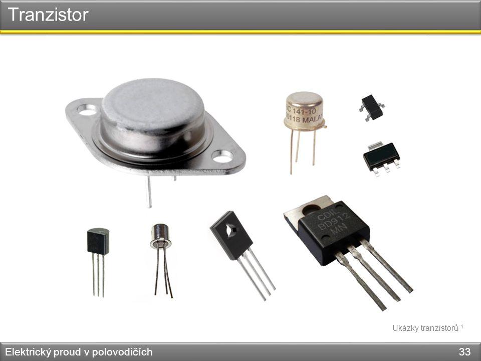 Tranzistor Elektrický proud v polovodičích 33 Ukázky tranzistorů 1