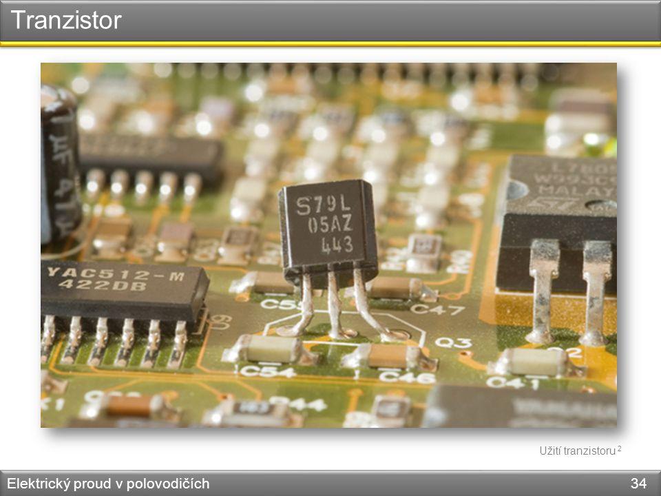 Tranzistor Elektrický proud v polovodičích 34 Užití tranzistoru 2