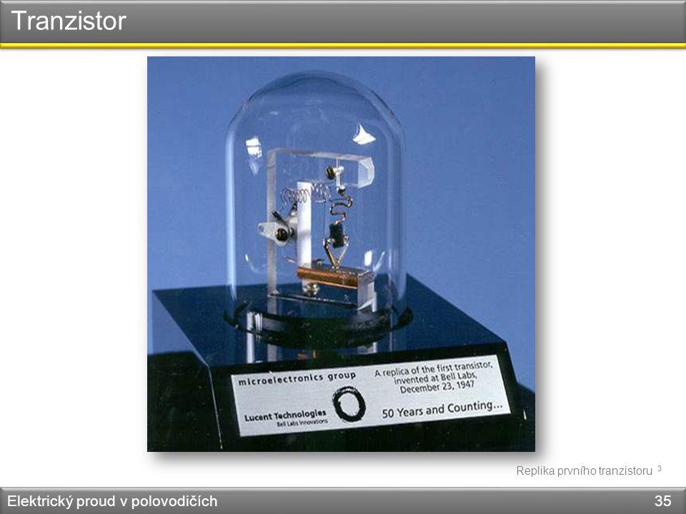 Tranzistor Elektrický proud v polovodičích 35 Replika prvního tranzistoru 3