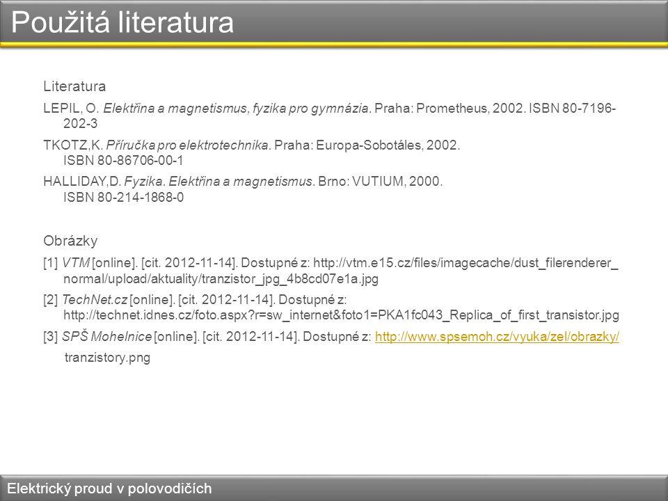 Použitá literatura Literatura LEPIL, O. Elektřina a magnetismus, fyzika pro gymnázia. Praha: Prometheus, 2002. ISBN 80-7196- 202-3 TKOTZ,K. Příručka p