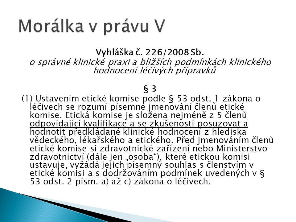 Vyhláška č. 226/2008 Sb. o správné klinické praxi a bližších podmínkách klinického hodnocení léčivých přípravků § 3 (1) Ustavením etické komise podle