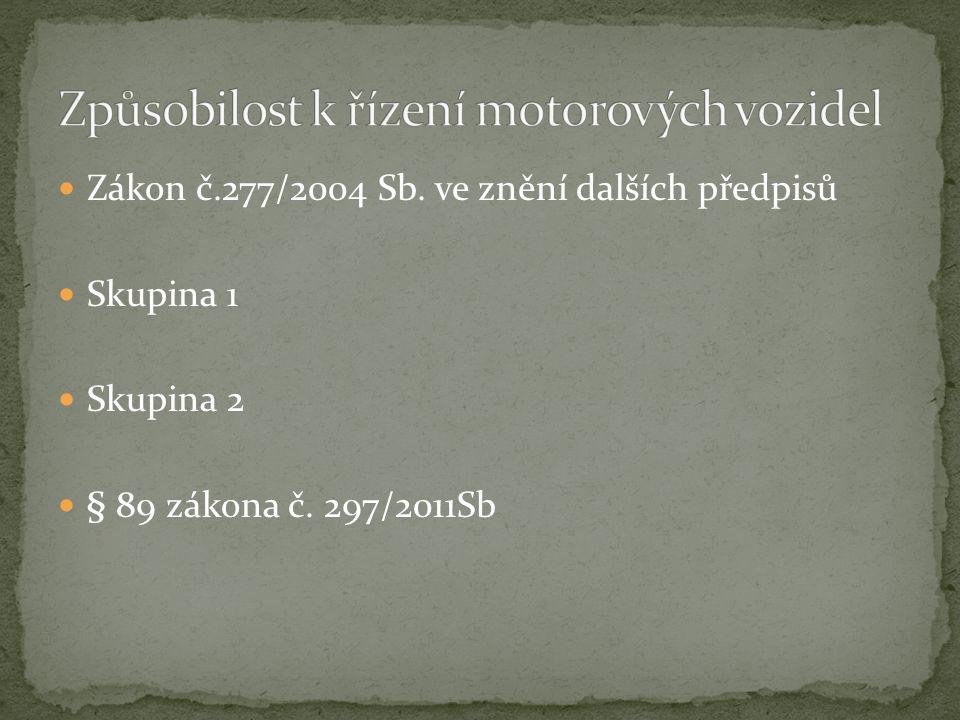  Zákon č.277/2004 Sb.ve znění dalších předpisů  Skupina 1  Skupina 2  § 89 zákona č.