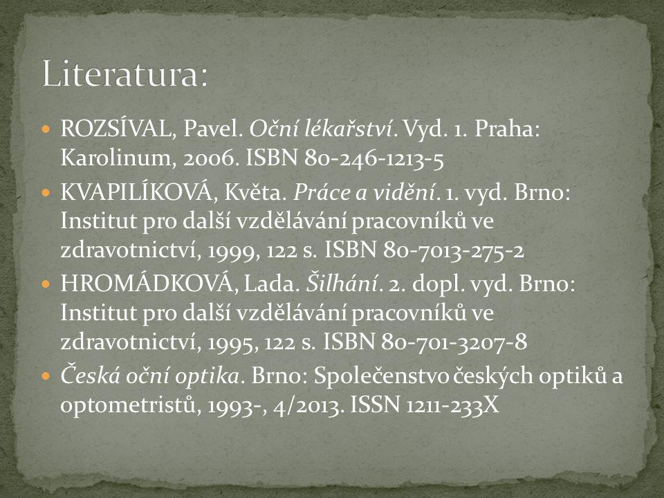  ROZSÍVAL, Pavel. Oční lékařství. Vyd. 1. Praha: Karolinum, 2006. ISBN 80-246-1213-5  KVAPILÍKOVÁ, Květa. Práce a vidění. 1. vyd. Brno: Institut pro