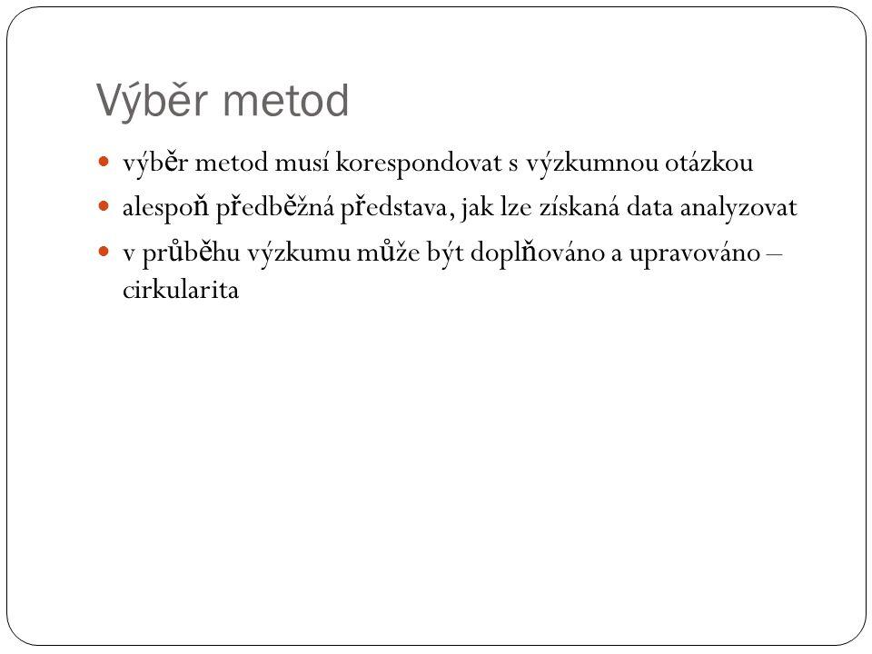 Výběr metod  výb ě r metod musí korespondovat s výzkumnou otázkou  alespo ň p ř edb ě žná p ř edstava, jak lze získaná data analyzovat  v pr ů b ě