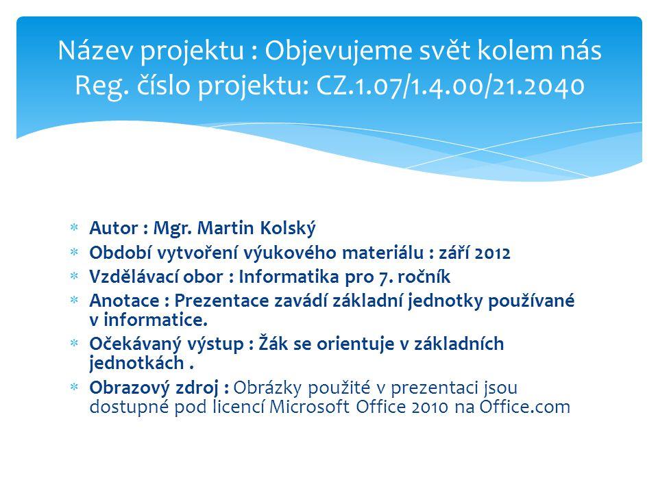  Autor : Mgr. Martin Kolský  Období vytvoření výukového materiálu : září 2012  Vzdělávací obor : Informatika pro 7. ročník  Anotace : Prezentace z