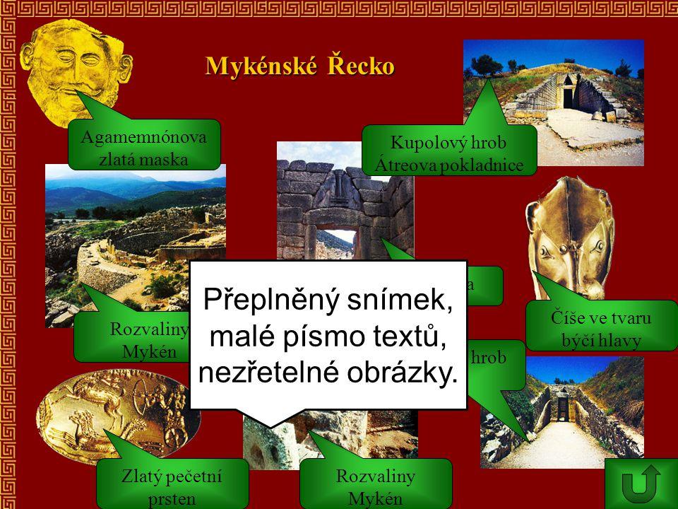 Mykénské Řecko Lví brána Rozvaliny Mykén Zlatý pečetní prsten Číše ve tvaru býčí hlavy Kupolový hrob Átreova pokladnice Rozvaliny Mykén Agamemnónova z