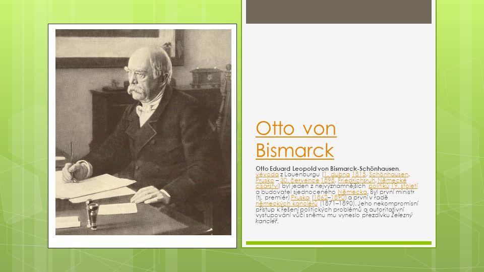 Otto von Bismarck Otto Eduard Leopold von Bismarck-Schönhausen, vévoda z Lauenburgu (1. dubna 1815, Schönhausen, Prusko – 30. července 1898, Friedrich